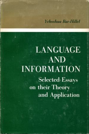Yehoshua Bar-Hillel: Language and information. Selected Essays on their Theory nad Application