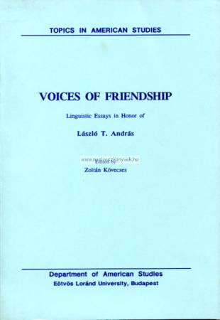 Zoltán Kövecses: Voices of friendship. Linguistic Essays in Honor of László T. András