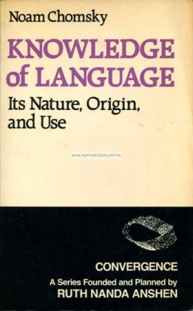 Noam Chomsky: Knowledge of language. Its Nature, Origin, and Use
